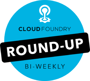 Bi-weekly Round-Up: Technical + Ecosystem Updates from Cloud Foundry  2.17.21
