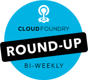 Bi-weekly Round-Up: Technical + Ecosystem Updates from Cloud Foundry | 6.30.20